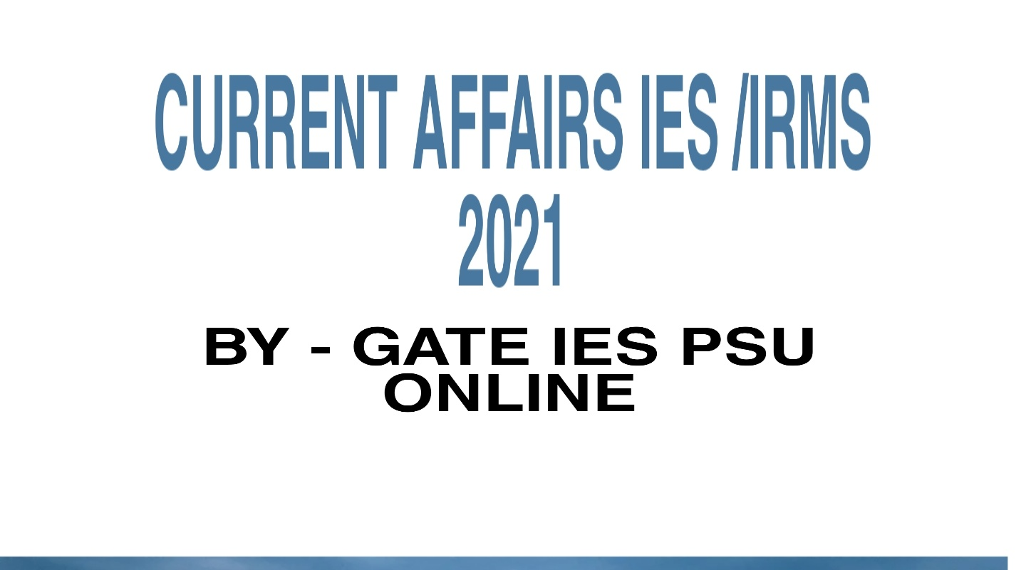 CURRENT AFFAIRS IES /IRMS 2021