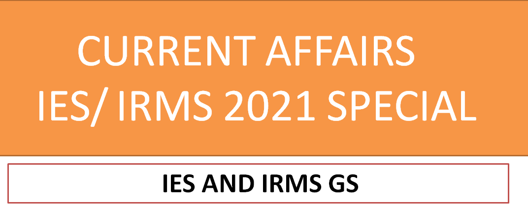 CURRENT AFFAIRS UPSC IES IRMS 2021