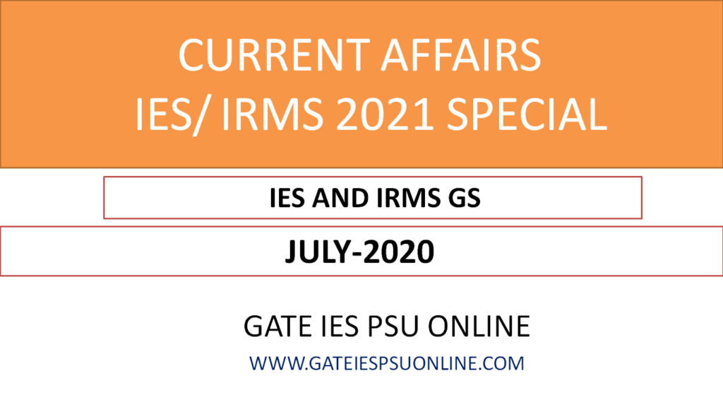 Current Affairs July 2020 UPSC IES IRMS 2021 Special
